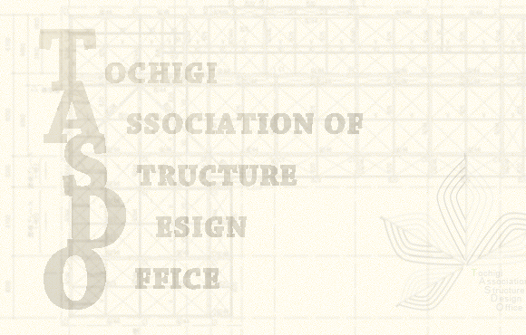 TOCHIGI ASSOCIATION OF STRUCTURE DESIGN OFFICE